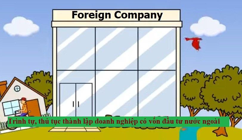 Trình tự, thủ tục thành lập doanh nghiệp có vốn đầu tư nước ngoài